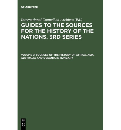 Nations, Guide to the Sources for the History of: Sources for the History of Latin America, Africa, Asia, Australia and Oceania in Hungary 3rd Series, v.9