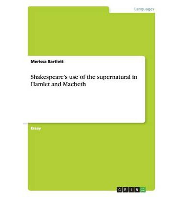 critical essays on supernatural in hamlet and macbeth Critical approaches to hamlet hamlet and carolyn heilbrun published an essay on hamlet in 1957 entitled hamlet's mother so macbeth (written at.
