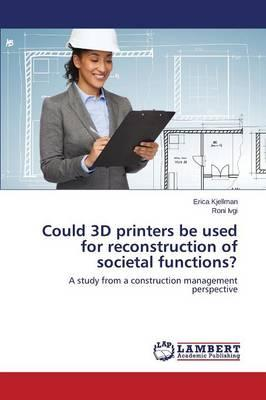 Could 3D Printers Be Used for Reconstruction of Societal Functions?