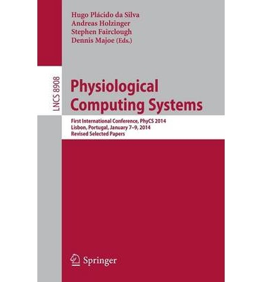 Physiological Computing Systems : First International Conference, PhyCS 2014, Lisbon, Portugal, January 7-9, 2014, Revised Selected Papers