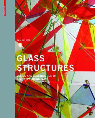 Glass Structures : Design and Construction of Self-Supporting Skins