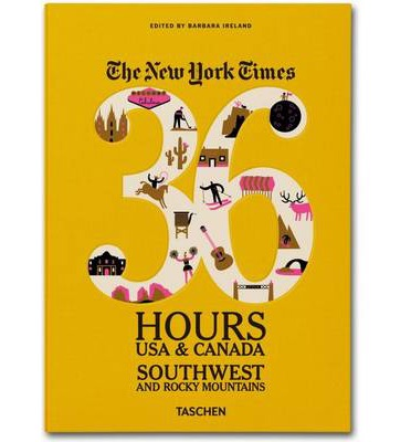 The New York Times 36 Hours: USA & Canada. Southwest & Rocky Mountains