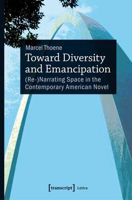 Toward Diversity and Emancipation : (Re-)Narrating Space in the Contemporary American Novel