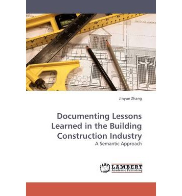 Documenting Lessons Learned in the Building Construction Industry