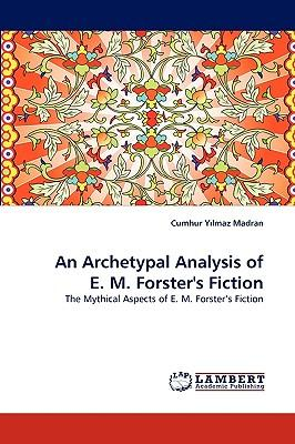 Kostenlose E-Book-Downloads im TXT-Format An Archetypal Analysis of E. M. Forsters Fiction PDF