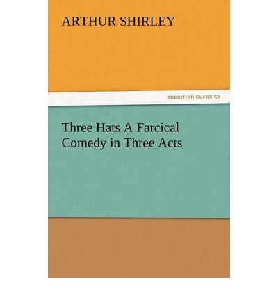 Three hats a farcical comedy in three acts arthur for Farcical books