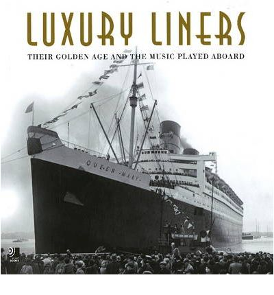 Luxury Liners : Their Golden Age and the Music Played Aboard