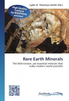 Rare Earth Minerals : The little-known, yet essential minerals that make modern world possible