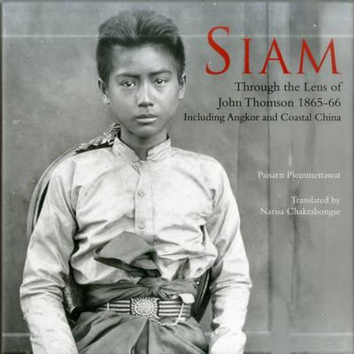 Siam: Through the Lens of John Thomson 1865-66