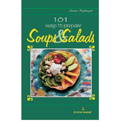 101 Recipes for Soups and Salads