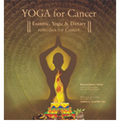Yoga for Cancer : Esoteric, Yogic and Dietary Remedies