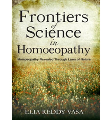 Frontiers of Sceince in Homoeopathy : Homoeopathy Revealed Through Laws of Nature