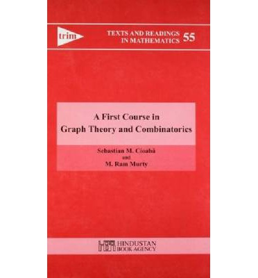 A First Course in Graph Theory and Combinatorics