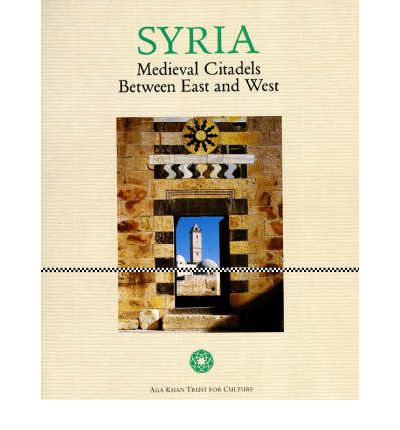 Syria : Medieval Citadels Between East and West