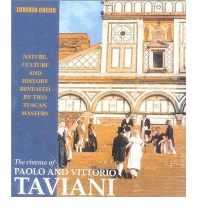 The Cinema of Paolo and Vittorio Taviani : Nature, Culture and History Revealed by Two Tuscan Masters