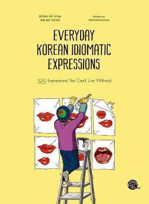 Everyday Korean Idiomatic Expressions : 100 Expressions You Can't Live Without
