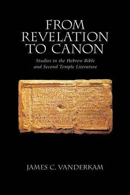 From Revelation to Canon : Studies in the Hebrew Bible and Second Temple Literature
