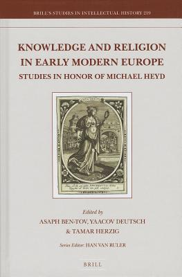 Knowledge and Religion in Early Modern Europe : Studies in Honor of Michael Heyd