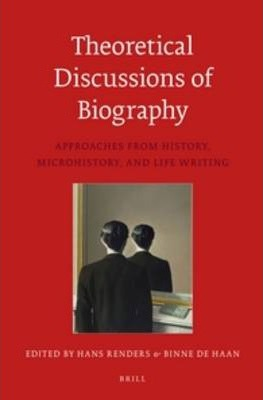 Theoretical Discussions of Biography : Approaches from History, Microhistory, and Life Writing
