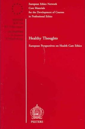 Healthy Thoughts : European Perspectives on Health Care Ethics