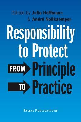 Responsibility to Protect : From Principle to Practice