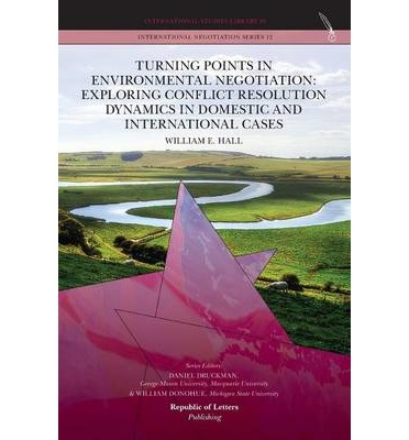 Turning Points in Environmental Negotiation : Exploring Conflict Resolution Dynamics in Domestic and International Cases