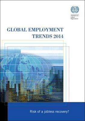 Global Employment Trends 2014 : Risk of a Jobless Recovery