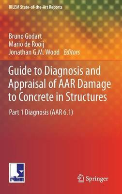 Guide to Diagnosis and Appraisal of AAR Damage to Concrete in Structures: Diagnosis (AAR 6.1) Part 1