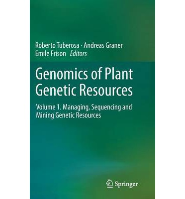 Genomics of Plant Genetic Resources : Volume 1. Managing, sequencing and mining genetic resources
