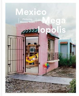 Mexico Megalopolis : Picturing Mexico Today