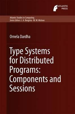 Type Systems for Distributed Programs: Components and Sessions 2016