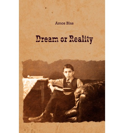 Scarica pdf ebooks online Dream or Reality by Amos Blas 9789655500066 (Letteratura italiana) PDF DJVU FB2