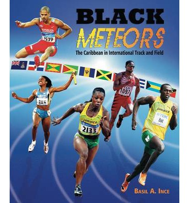 Black Meteors : The Caribbean in International Track and Field
