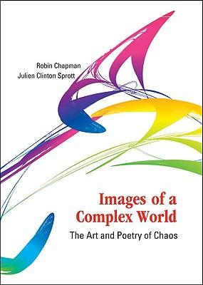 Téléchargements gratuits de livres électroniques Images of a Complex World : The Art and Poetry of Chaos 9789812564016 PDF RTF by Robin Chapman, Julien Clinton Sprott