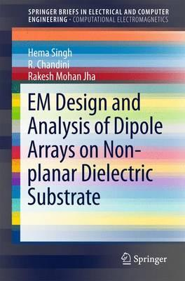 EM Design and Analysis of Dipole Arrays on Non-Planar Dielectric Substrate 2016