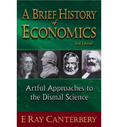 A Brief History of Economics : Artful Approaches to the Dismal Science