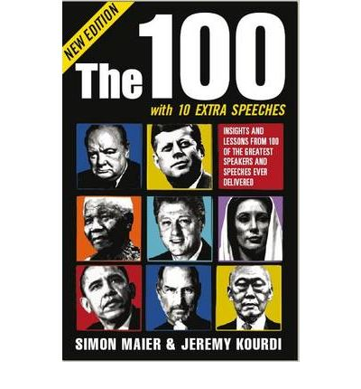 The 100 : Insights and Lessons from 100 of the Greatest Speakers and Speeches Ever Delivered