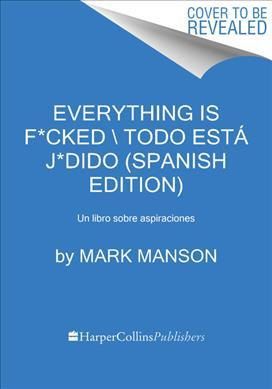 Everything Is F*cked \ Todo Est J*dido (Spanish Edition) (Paperback)