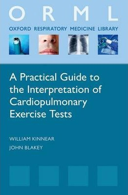A Practical Guide to the Interpretation of Cardiopulmonary Exercise Tests (Paperback)