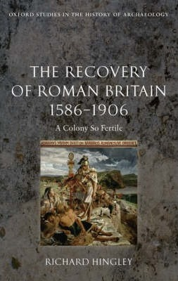 The Recovery of Roman Britain 1586-1906
