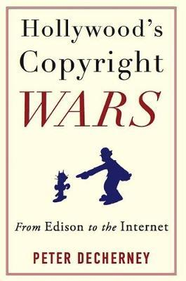Hollywood's Copyright Wars (Hardback)