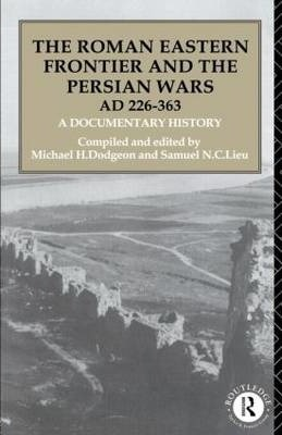 The Roman Eastern Frontier and the Persian Wars (AD 226-363)
