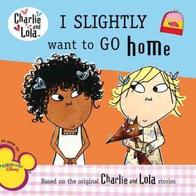 Charlie & Lola I Slightly Want to Go Home