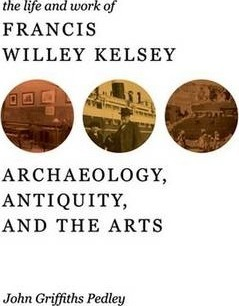 The Life and Work of Francis Willey Kelsey