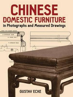 Chinese Domestic Furniture in Photographs and Measured Drawings (Paperback)