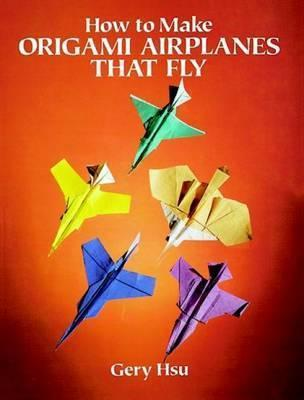 How to Make Origami Airplanes That Fly (Paperback)