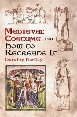 Medieval Costume and How to Recreate it (Paperback)