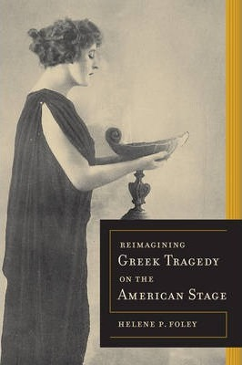Re-Imagining Greek Tragedy on the American Stage