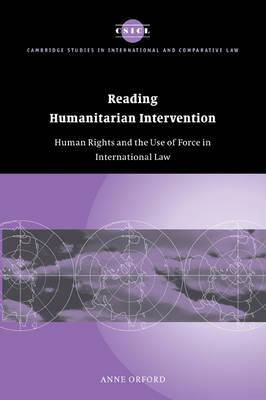 Cambridge Studies in International and Comparative Law: Reading Humanitarian Intervention: Human Rights and the Use of Force in International Law Series Number 30 (Paperback)