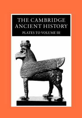 The Cambridge Ancient History: Plates: The Middle East, the Greek World and the Balkans to the Sixth Century B.C v.3